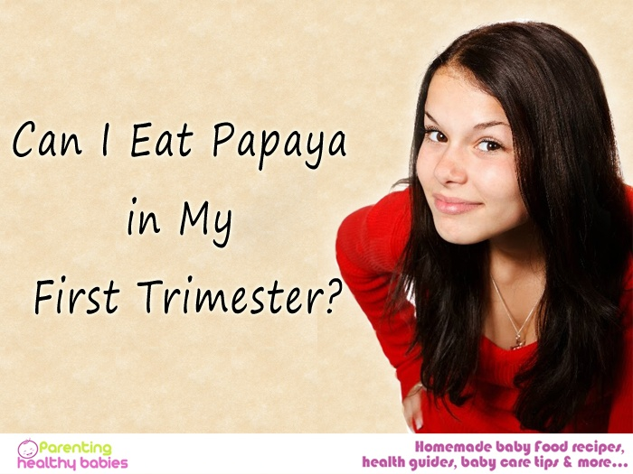can i eat papaya in my first trimester
