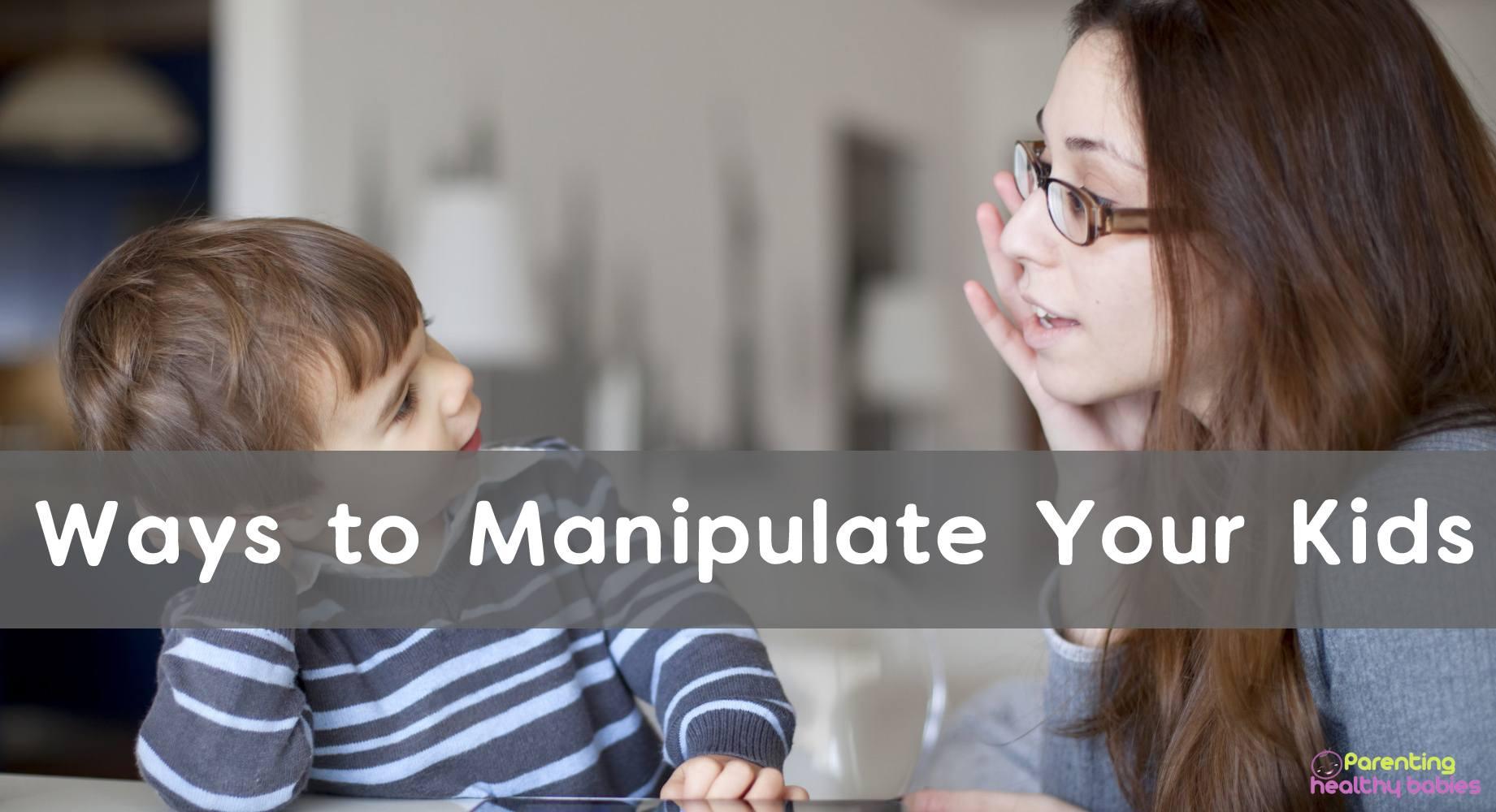 ways to manipulate kids