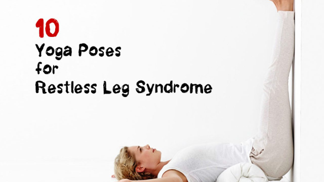 Restless Leg Syndrome 50 Yoga Poses to Cure RLS