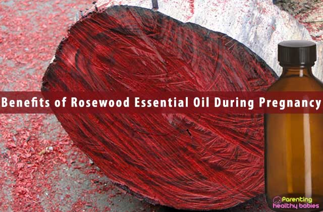 Benefits of Rosewood Essential Oil During Pregnancy and Nursing