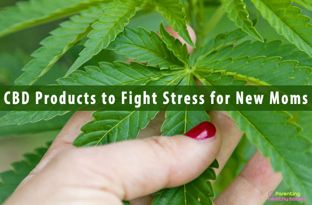 CBD Products to Fight Stress for New Moms