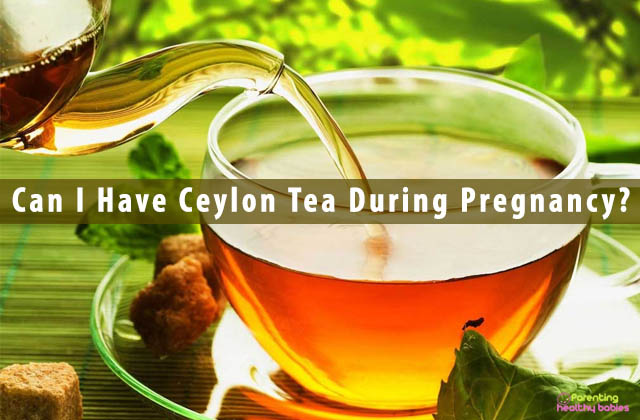 Can I Have Ceylon Tea During Pregnancy?