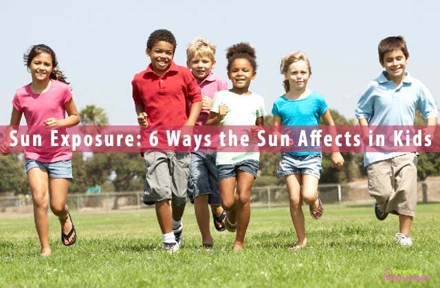 Sun Exposure: 6 Ways the Sun Affects in Kids