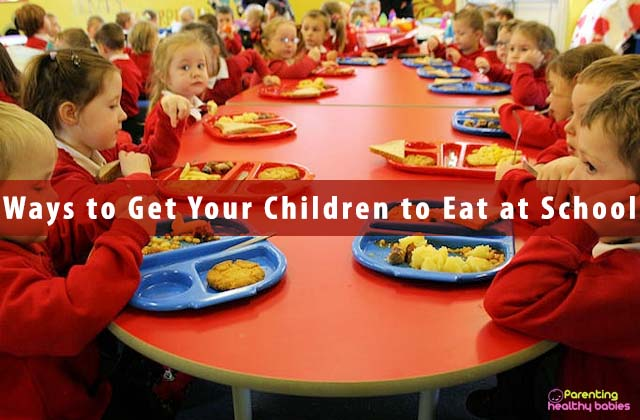 Ways to Get Your Children to Eat at School