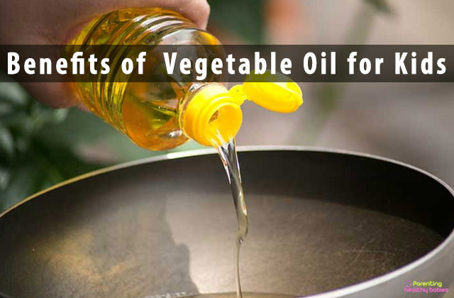 Benefits of Vegetable Oil for Kids